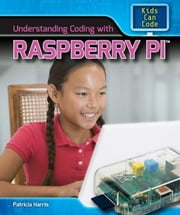 Understanding Coding with Raspberry Pi ebook by Harris, Patricia