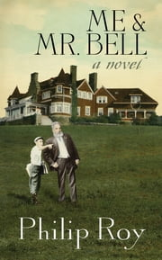 Me and Mr. Bell - A Novel ebook by Philip Roy