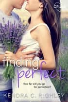 Finding Perfect ebook by Kendra C. Highley