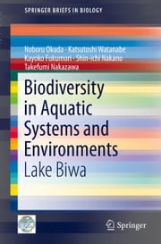 Biodiversity in Aquatic Systems and Environments - Lake Biwa ebook by Noboru Okuda,Katsutoshi Watanabe,Kayoko Fukumori,Takefumi Nakazawa,Shin-ichi Nakano