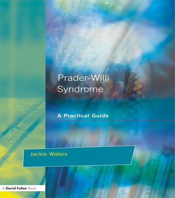 Prader-Willi Syndrome - A practical guide ebook by Jackie Waters
