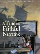 A True and Faithful Narrative ebook by Katherine Sturtevant