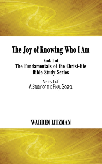 The Joy of Knowing Who I Am - Book 1 of the Fundamentals of the Christ-Life Bible Study Series eBook by Warren Litzman