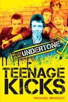 Teenage Kicks: My Life as an Undertone ebook by