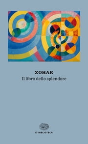 Zohar - Il libro dello splendore ebook by AA. VV.,Giulio Busi