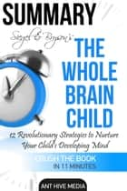 Siegel & Bryson's The Whole-Brain Child: 12 Revolutionary Strategies to Nurture Your Child's Developing Mind | Summary ebook by Ant Hive Media