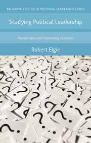 Studying Political Leadership - Foundations and Contending Accounts ebook by Robert Elgie