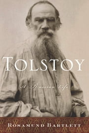 Tolstoy - A Russian Life ebook by Rosamund Bartlett