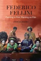 Federico Fellini - Painting in Film, Painting on Film ebook by Hava Aldouby