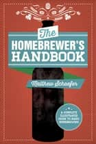 The Homebrewer's Handbook ebook by Matthew Schaefer