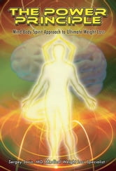 The Power Principle: Mind-Body-Spirit Approach to Ultimate Weight Loss ebook by Sorin, Dr. Sergey