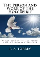 The Person and Work of the Holy Spirit ebook by R. A. Torrey