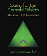 QUEST FOR THE EMERALD TABLETS: The Secret of the Alchemist Gold - Book 2 of the 2013 Thriller Trilogy MASTERS OF THE GAME ebook by Jeri Castronova PhD