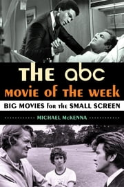 The ABC Movie of the Week - Big Movies for the Small Screen ebook by Michael McKenna
