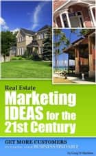 Real Estate Marketing Ideas for the 21st Century ebook by Greg Sheldon
