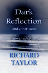 Dark Reflection and Other Tales ebook by Richard Taylor