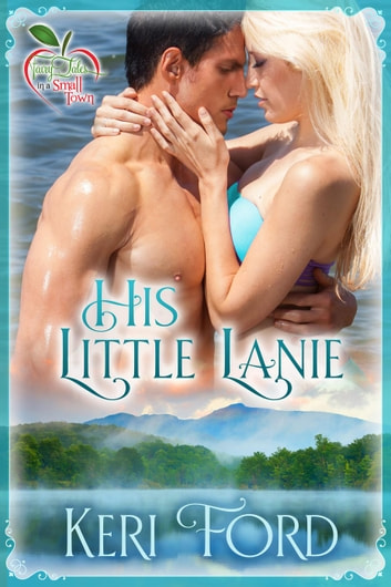 His Little Lanie - Fairy Tales In A Small Town, #2 ebook by Keri Ford