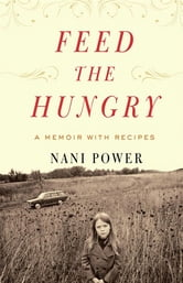 Feed the Hungry - A Memoir with Recipes ebook by Nani Power