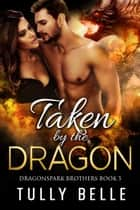 Taken by the Dragon ebook by Tully Belle