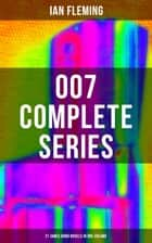 007 Complete Series - 21 James Bond Novels in One Volume - Casino Royale, Dr. No, Diamonds are Forever, You Only Live Twice, Goldfinger, For Your Eyes Only, Quantum of Solace, Octopussy, Thunderball, The Spy Who Loved Me, From Russia with Love... ebook by Ian Fleming