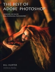 The Best of Adobe Photoshop - Techniques and Images from Professional Photographers ebook by Bill Hurter