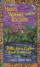 Haints, Witches, & Boogers ebook by Charles Edwin Price