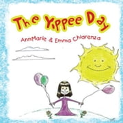 The Yippee Day ebook by AnnMarie Chiarenza, Emma Chiarenza, Michael Sears