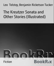 The Kreutzer Sonata and Other Stories (Illustrated) ebook by Benjamin Ricketson Tucker,Leo Tolstoy