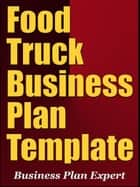 Food Truck Business Plan Template (Including 6 Special Bonuses) ebook by Business Plan Expert