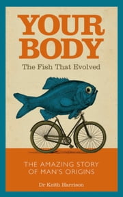 Your Body - The Fish That Evolved ebook by Dr. Keith Harrison