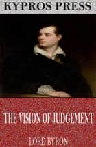 The Vision of Judgement ebook by Lord Byron