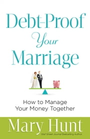 Debt-Proof Your Marriage - How to Manage Your Money Together ebook by Mary Hunt