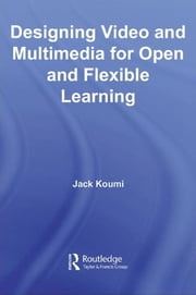 Designing Video and Multimedia for Open and Flexible Learning ebook by Jack Koumi