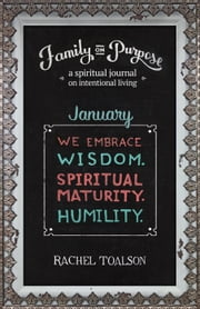 We Embrace Wisdom. Spiritual Maturity. Humility - Family on Purpose, #1 ebook by Rachel Toalson