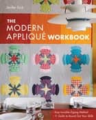 The Modern Appliqué Workbook - Easy Invisible Zigzag Method • 11 Quilts to Round Out Your Skills ebook by Jenifer Dick