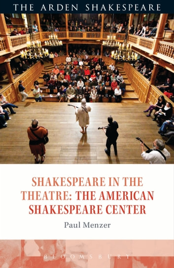 Shakespeare in the Theatre: The American Shakespeare Center ebook by Paul Menzer