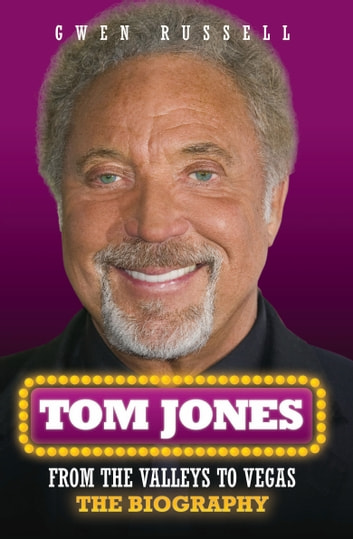 Tom Jones - From The Valleys to Vegas ebook by Gwen Russell