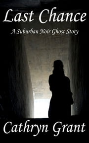 Last Chance (A Suburban Noir Ghost Story #7) ebook by Cathryn Grant