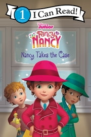 Disney Junior Fancy Nancy: Nancy Takes the Case ebook by Victoria Saxon, Disney Storybook Art Team
