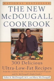 The New McDougall Cookbook - 300 Delicious Ultra-Low-Fat Recipes ebook by John A. McDougall,Mary McDougall