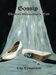 Gossip - The Evil Stepmother's Tale ebook by Cay Templeton