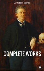 The Complete Works Of Ambrose Bierce ebook by Ambrose Bierce