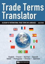 Trade Terms Translator, 2nd: Glossary of International Trade Terms in 8 Languages ebook by Hinkelman, Edward G.