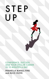 Step Up - Confidence, success and your stellar career in 10 minutes a day ebook by Phanella Mayall Fine,Alice Olins