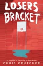 Losers Bracket ebook by Chris Crutcher