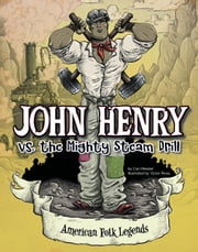 John Henry vs. the Mighty Steam Drill ebook by Cari M Meister,Victor Rivas