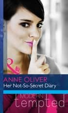 Her Not-So-Secret Diary (Mills & Boon Modern Heat) ebook by Anne Oliver