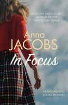In Focus - A gripping story of family lost and found ebook by Anna Jacobs