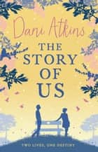 The Story Of Us - A gripping and heartbreaking love story from the winner of Romantic Novel of the Year ebook by Dani Atkins