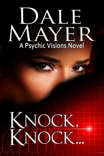 Knock Knock... - A Psychic Visions Novel ebook by Dale Mayer